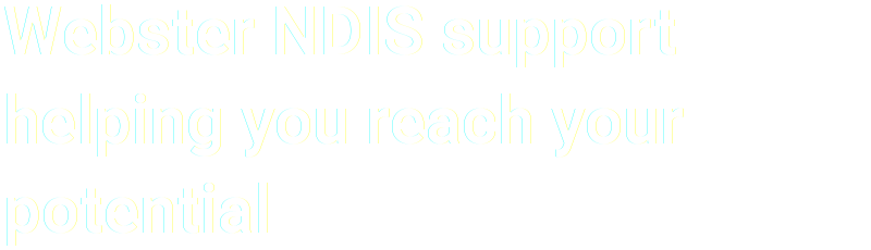 Webstar NDIS Supoort helping you reach your potential